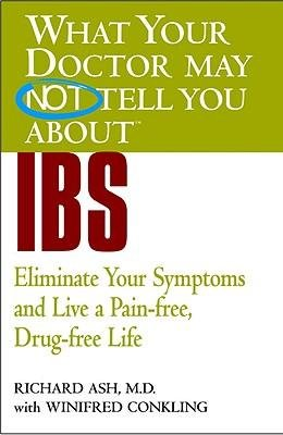 Read Online [What Your Doctor May Not Tell You About IBS: Eliminate Your Symptoms and Live a Pain-Free, Drug-Free Life] (By: R. Ash) [published: June, 2005] ebook