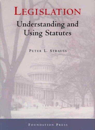 Legislation: Understanding and Using Statutes (University Casebook Series)