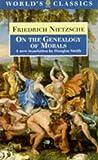 On the Genealogy of Morals, Friedrich Wilhelm Nietzsche, 0192831372