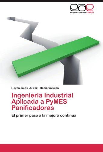 Ingenieria Industrial Aplicada a PyMES Panificadoras: El primer paso a la mejora continua (Spanish Edition) [Reynaldo Ali Quiroz - Rocio Vallejos] (Tapa Blanda)