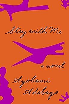 Stay with Me: A novel by [Adebayo, Ayobami]