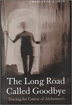 Book The Long Road Called Goodbye: Tracing the Course of Alzheimer'S