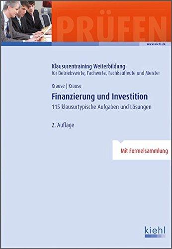 Finanzierung und Investition: 115 klausurtypische Aufgaben und Lösungen.