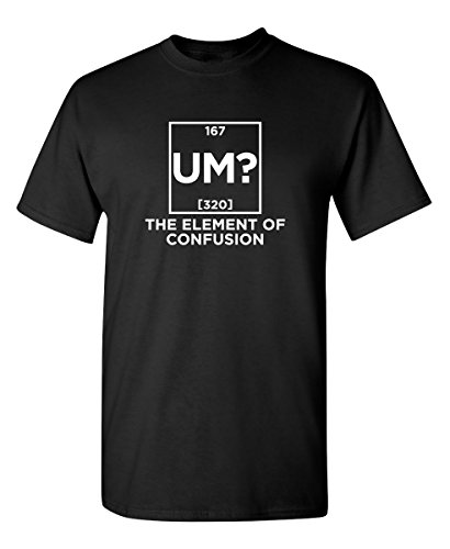 - Um The Element of Confusion Science Math Novelty Funny T Shirt XL Black