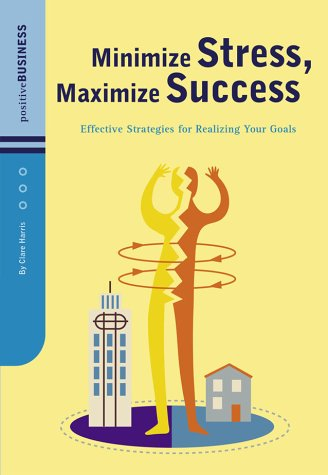 Download Minimize Stress, Maximize Success: Effective Strategies for Realizing Your Goals (Positive Business Series) PDF