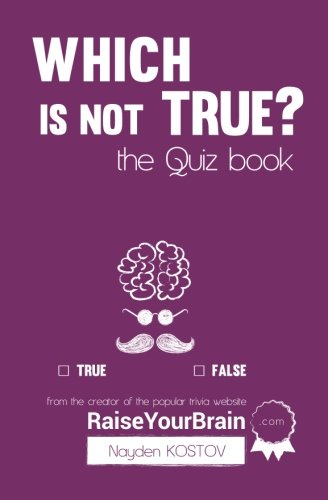 Which is NOT true  The Quiz Book: From the Creator of the Popular Website RaiseYourBraincom Paramount Trivia and Quizzes Volume 2