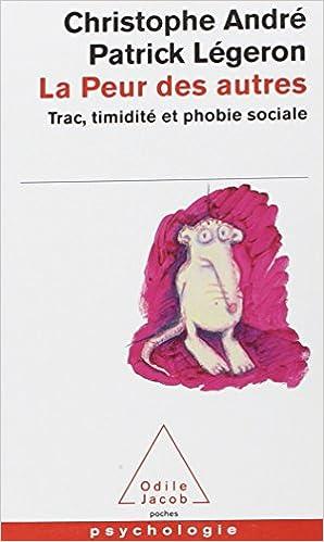 La peur des autres: trac, timidité et phobie sociale - Christophe André
