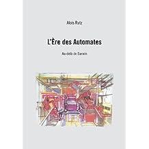 L'ère des automates : Au-delà de Darwin (French Edition)