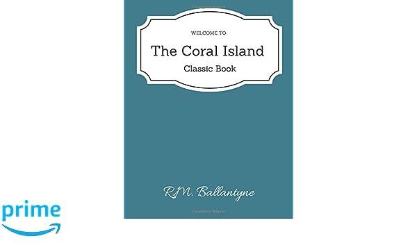 The Coral Island: R M  Ballantyne: 9781546866879: Amazon com