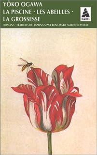 La piscine ; suivi de Les abeilles ; et de La grossesse : roman, Ogawa, Yoko