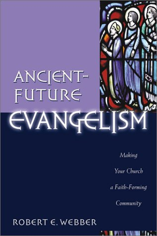 Ancient-Future Evangelism: Making Your Church a Faith-Forming Community