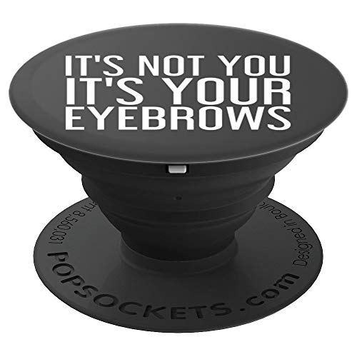 (IT'S NOT YOU YOUR EYEBROWS Art Funny Make-Up Gift Idea - PopSockets Grip and Stand for Phones and)