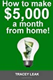 How to Make $5,000 a Month from Home!, Tracey Leak, 1490332014