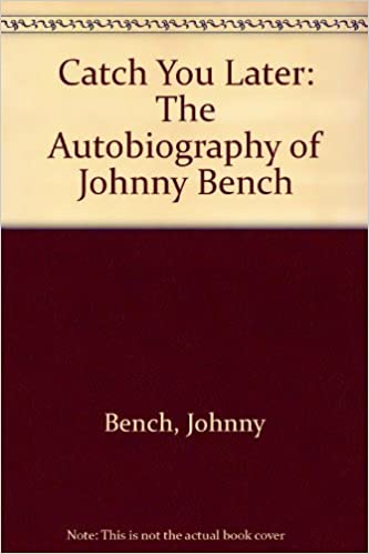 Catch You Later: The Autobiography of Johnny Bench