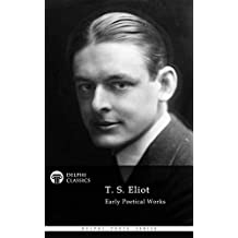 Delphi Poetical Works of T. S. Eliot (Illustrated) (Delphi Poets Series Book 45)