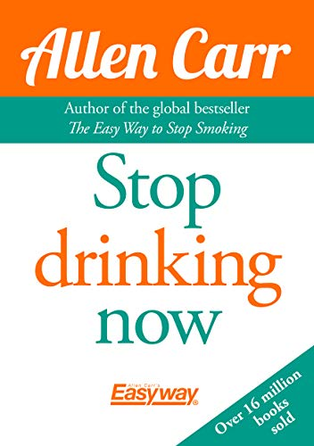 Stop Drinking Now (Allen Carr The Easy Way To Stop Drinking)