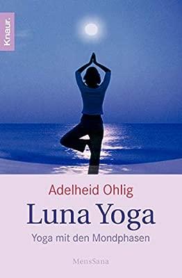 Luna Yoga : Yoga mit den Mondphasen. Knaur Taschenbücher ...
