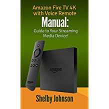 Amazon Fire TV 4K with Voice Remote Manual: Guide to Your Streaming Media Device!