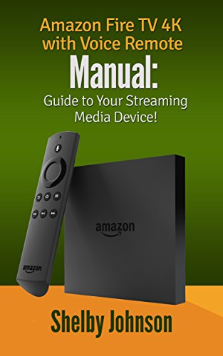 Amazon Fire TV 4K with Voice Remote Manual: Guide to Your Streaming Media Device! (English Edition)