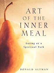 Art of the Inner Meal: Eating as a Spiritual Path