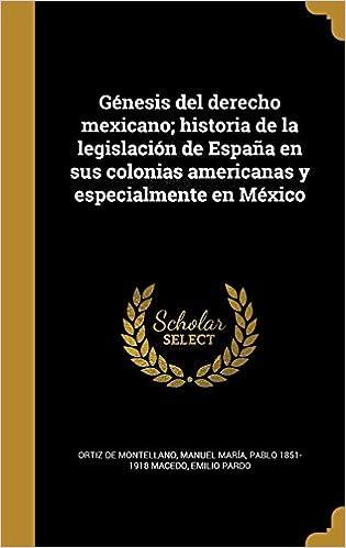 Génesis del derecho mexicano; historia de la legislación de España en sus colonias americanas y especialmente en México: Amazon.es: Pablo 1851-1918 Macedo, ...