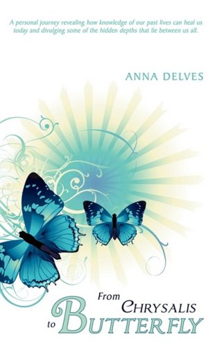 From Chrysalis to Butterfly: A personal journey revealing how knowledge of our past lives can heal us today and divulging some of the hidden depths that lie between us all.