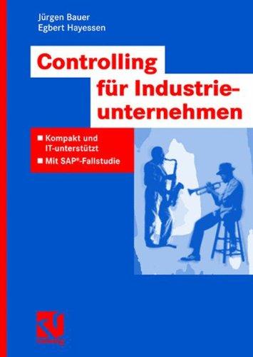 Controlling für Industrieunternehmen: Kompakt und IT-unterstützt - Mit SAP-Fallstudie (IT-Professional) Taschenbuch – 14. Juli 2006 Jürgen Bauer Egbert Hayessen Vieweg+Teubner Verlag 3834800678