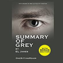 Summary of Grey: Fifty Shades of Grey by EL James: Fifty Shades of Grey as Told by Christian - One Sitting Reads Audiobook by OneSitting ReadsDigest Narrated by Rich Morrocco
