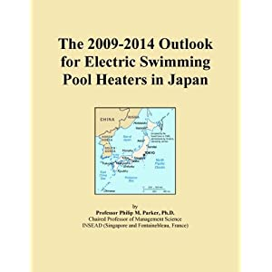 The 2009-2014 Outlook for Electric Swimming Pool Heaters in Japan Icon Group International