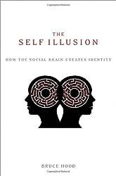 The Self Illusion: How the Social Brain Creates Identity [Hardcover] [2012] 1 Ed. Bruce Hood