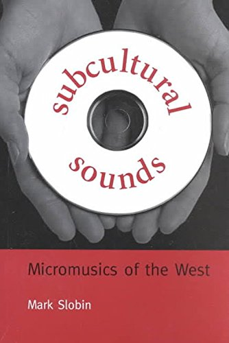 Subcultural Sounds: Micromusics of the West (Music/Culture)