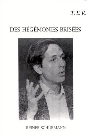 Des hégémonies brisées Reiner Schürmann
