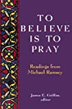 To Believe Is to Pray, Michael Ramsey, 1561011282