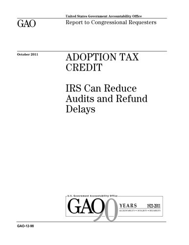 Adoption Tax Credit  Irs Can Reduce Audits And Refund Delays   Report To Congressional Requesters