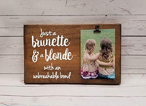 Just a Brunette and a Blonde Picture Frame Gift! Gift for Friend, Sister, Photo Board, Picture with Clip, Wood Frame Bridal Shower Gift 5x10 (Every Blonde Needs A Brunette Best Friend Gifts)