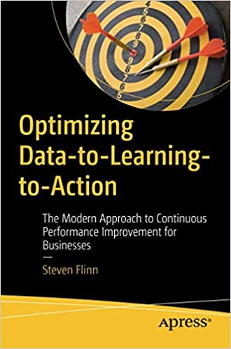 a192a73ec8 Optimizing Data-to-Learning-to-Action: The Modern Approach to Continuous  Performance Improvement for Businesses: Steven Flinn: 9781484235300: Amazon.com:  ...