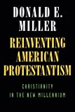 Image of Reinventing American Protestantism: Christianity in the New Millennium
