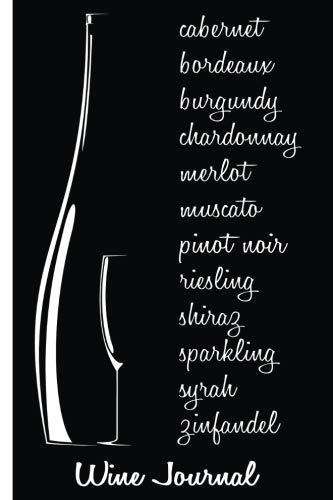 Wine Journal: Cabernet, Bordeaux, Burgundy, Chardonnay, Merlot, Muscato, Pinot  Noir, Riesling, Shiraz, Sparkling, Syrah, Zinfandel, Wine Journal, ... 6 x 9