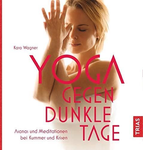 Yoga gegen dunkle Tage: Asanas und Meditationen bei Kummer und Krisen Taschenbuch – 22. August 2018 Karo Wagner TRIAS 3432107072 Achtsamkeit