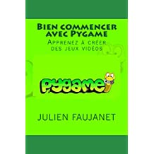Bien commencer avec Pygame (French Edition)