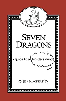 Seven Dragons: A Guide To A Limitless Mind by Jeneth Blackert by [Blackert, Jen]