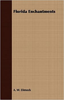 Book Florida Enchantments by A. W. Dimock (2007-03-15)