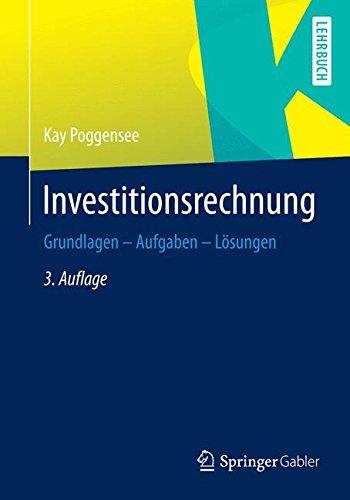 Investitionsrechnung: Grundlagen – Aufgaben – Lösungen