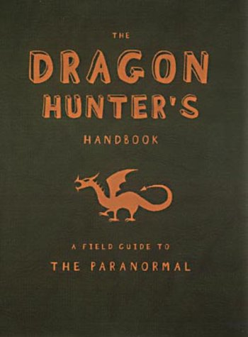 The Dragon Hunter's Handbook: A Field Guide to the Paranormal ebook