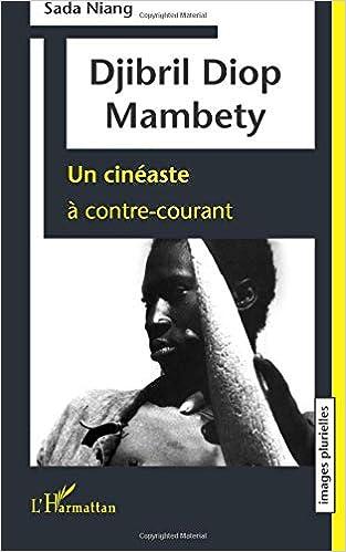 Djibril Diop Mambety - Un Cineaste A Contre-courant por Sada Niang epub