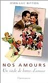 Nos amours. Un siècle de lettres d'amour par Bitton
