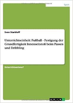 Book Unterrichtseinheit: Fußball - Festigung der Grundfertigkeit Innenseitstoß beim Passen und Dribbling