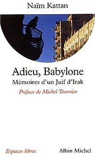 Adieu, Babylone : Mémoires d'un juif d'Irak par Naïm Kattan