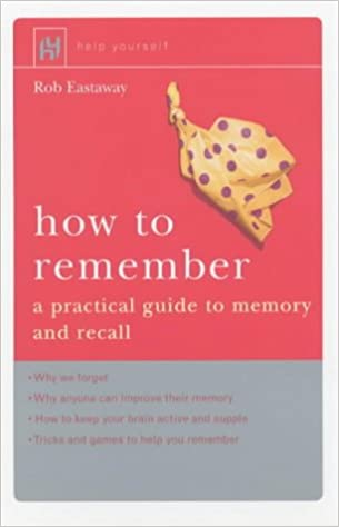 How to Remember: A Practical Guide to Memory and Recall