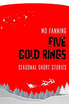 Five Gold Rings: Seasonal Short Stories by [Fanning, Mo]